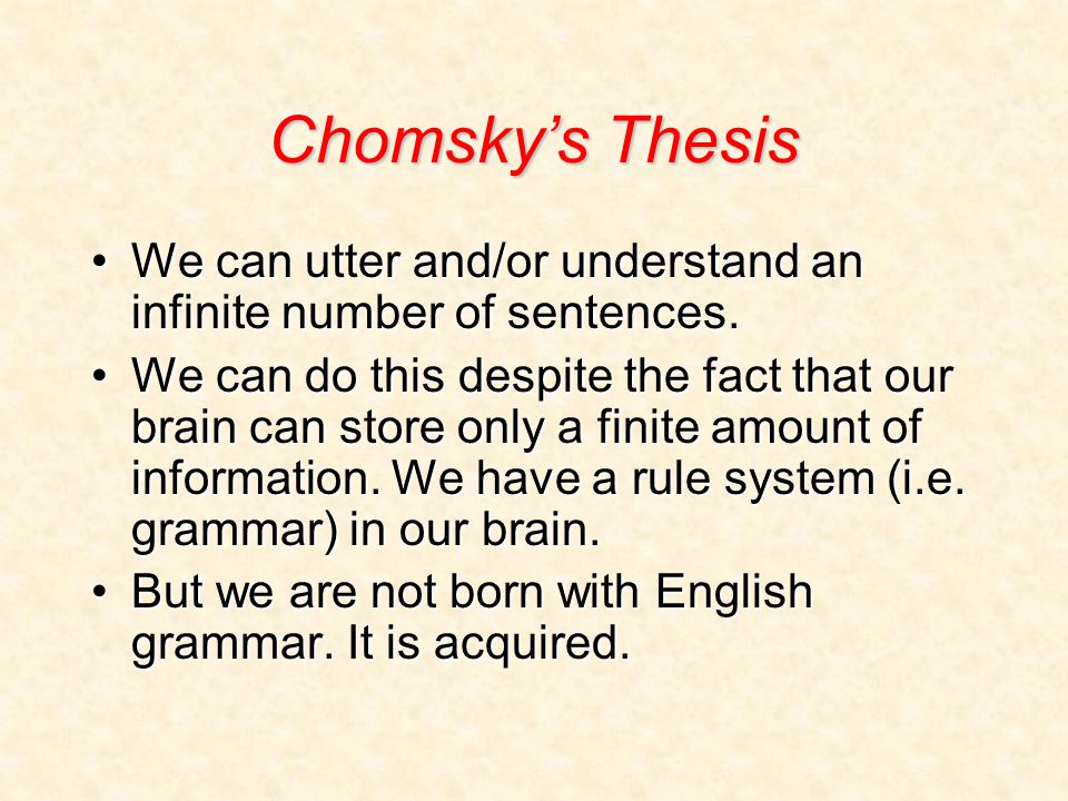 Chomsky's Thesis We can utter and/or understand an infinite number of sentences.We can utter and/or understand an infinite number of sentences.