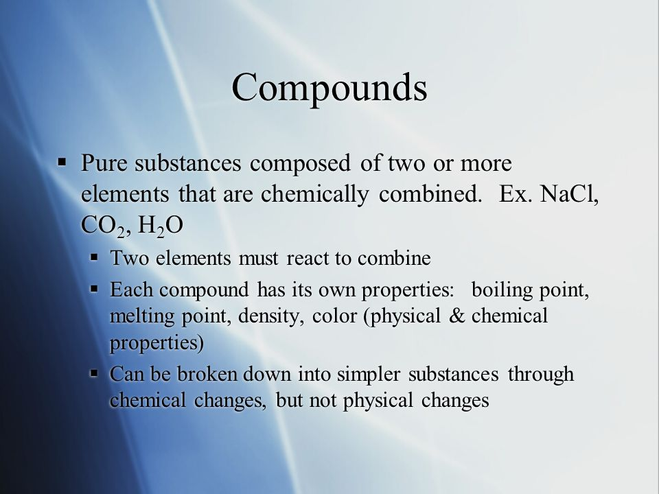 Compounds  Pure substances composed of two or more elements that are chemically combined.