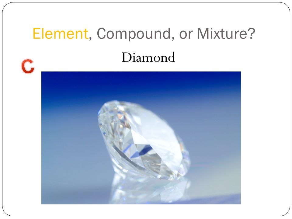 Element, Compound, or Mixture Diamond