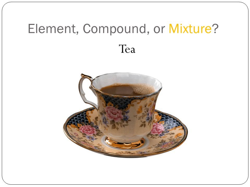 Element, Compound, or Mixture Tea
