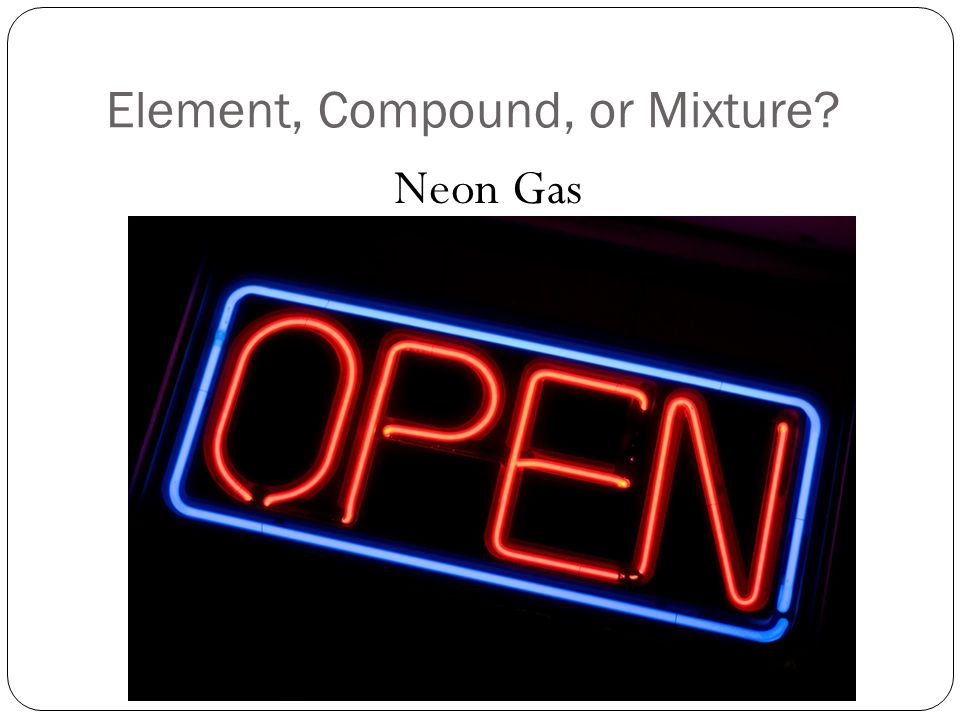 Element, Compound, or Mixture Neon Gas