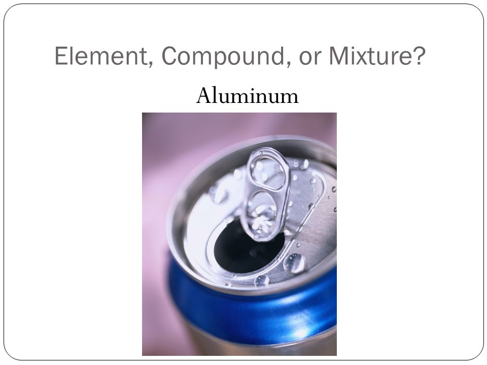 Element, Compound, or Mixture Aluminum