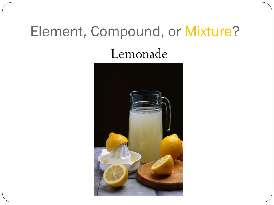 Element, Compound, or Mixture Lemonade