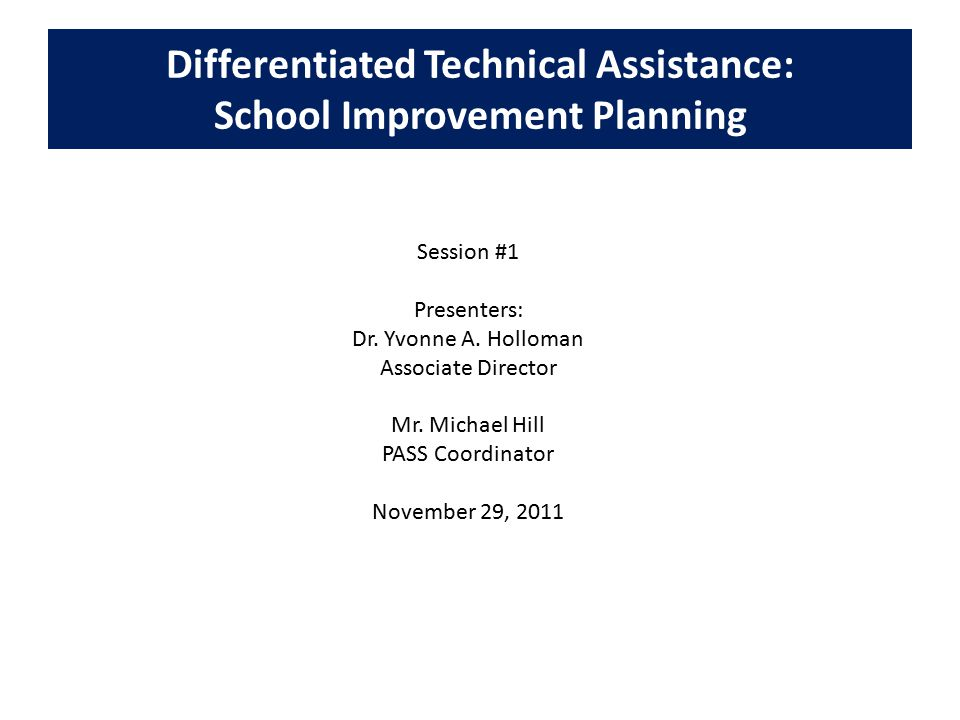 Differentiated Technical Assistance: School Improvement Planning Session #1 Presenters: Dr.