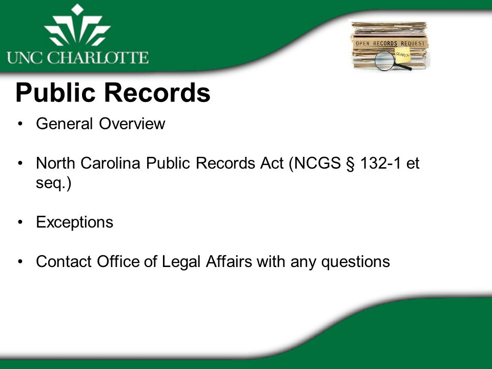 Public Records General Overview North Carolina Public Records Act (NCGS § et seq.) Exceptions Contact Office of Legal Affairs with any questions