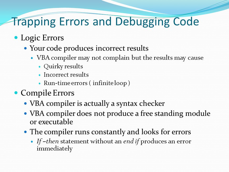 Trapping Errors and Debugging Code  Programming errors can vary by