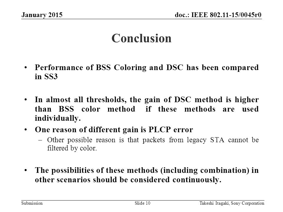 doc.: IEEE /0045r0 Submission Conclusion Performance of BSS Coloring and DSC has been compared in SS3 In almost all thresholds, the gain of DSC method is higher than BSS color method if these methods are used individually.