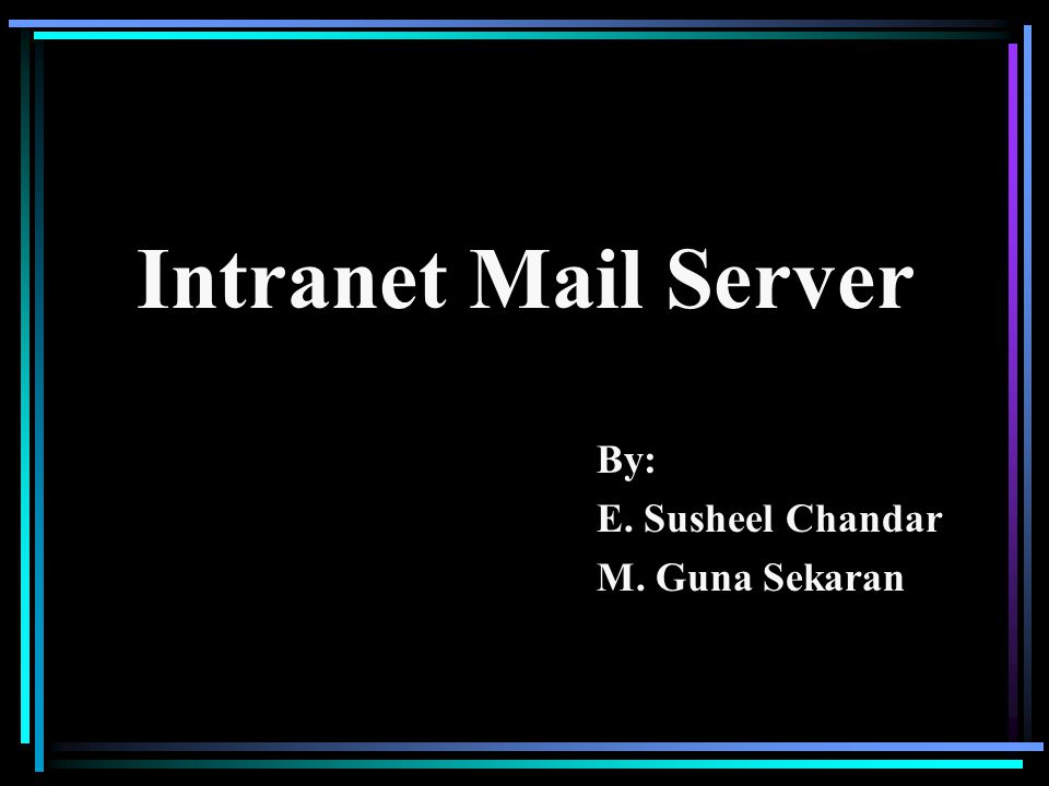 By: E. Susheel Chandar M. Guna Sekaran Intranet Mail Server