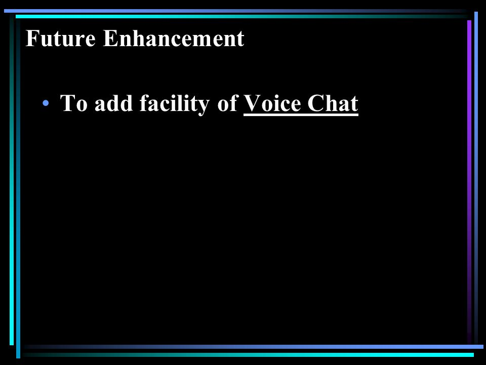 Future Enhancement To add facility of Voice Chat