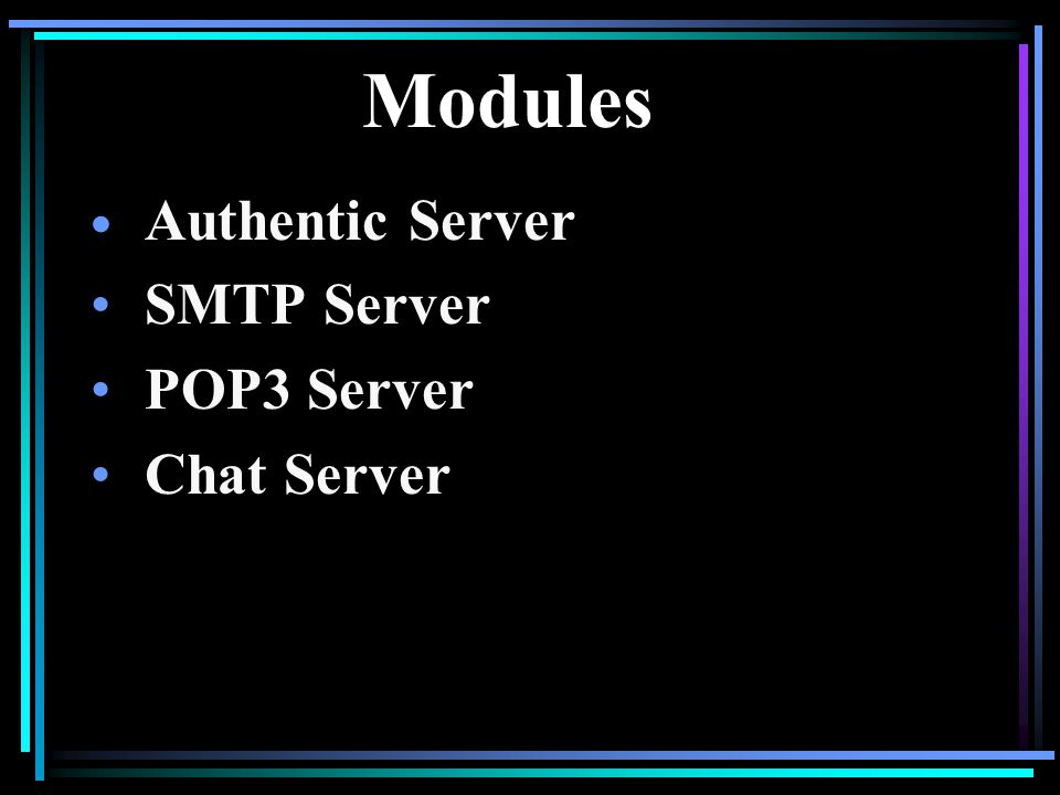 Modules Authentic Server SMTP Server POP3 Server Chat Server