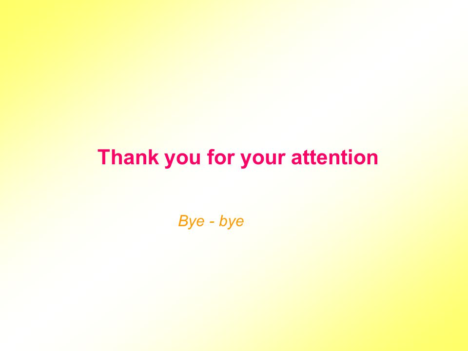 Thank you for your attention Bye - bye