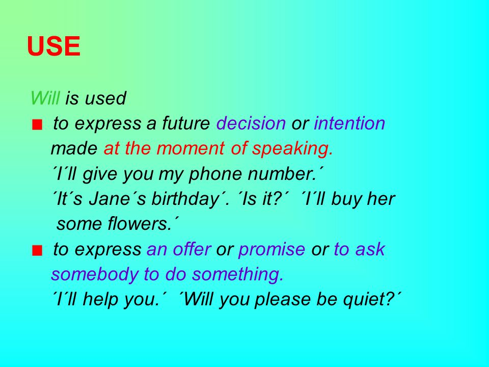 USE Will is used to express a future decision or intention made at the moment of speaking.