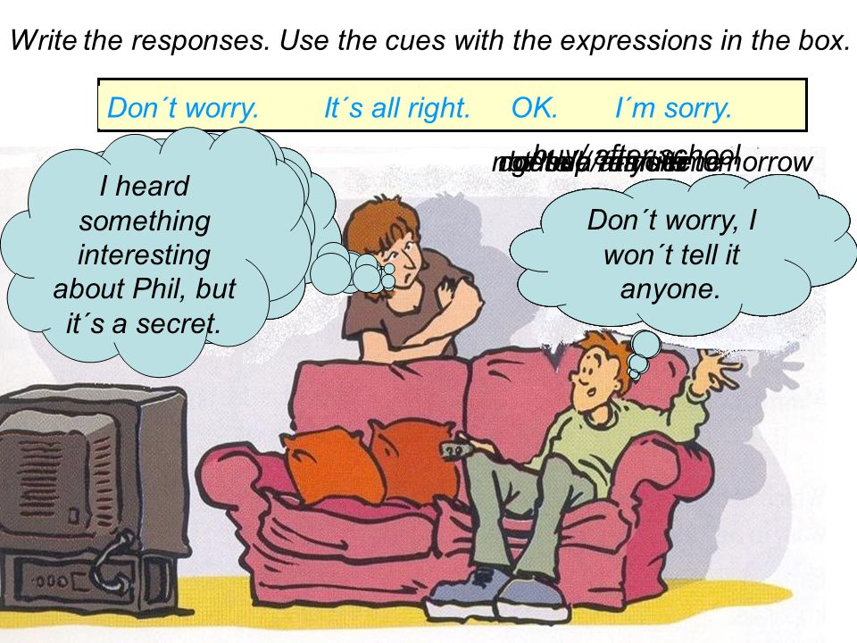Write the responses. Use the cues with the expressions in the box.