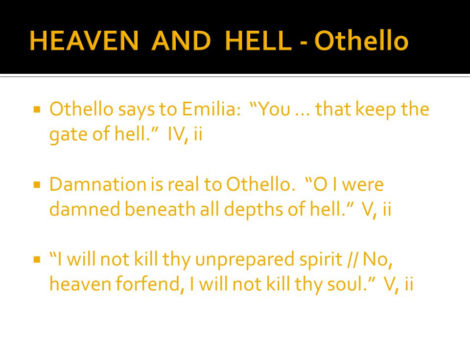  Othello says to Emilia: You … that keep the gate of hell. IV, ii  Damnation is real to Othello.