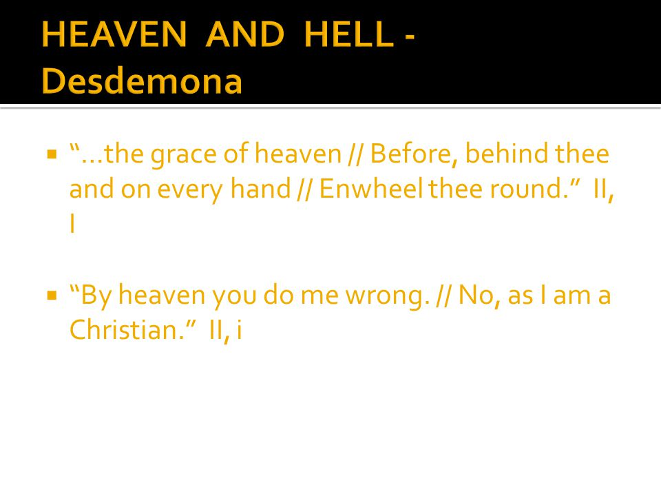  …the grace of heaven // Before, behind thee and on every hand // Enwheel thee round. II, I  By heaven you do me wrong.