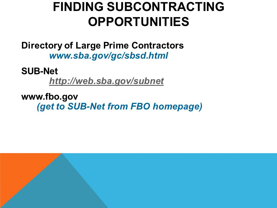 FINDING SUBCONTRACTING OPPORTUNITIES Directory of Large Prime Contractors   SUB-Net     (get to SUB-Net from FBO homepage)