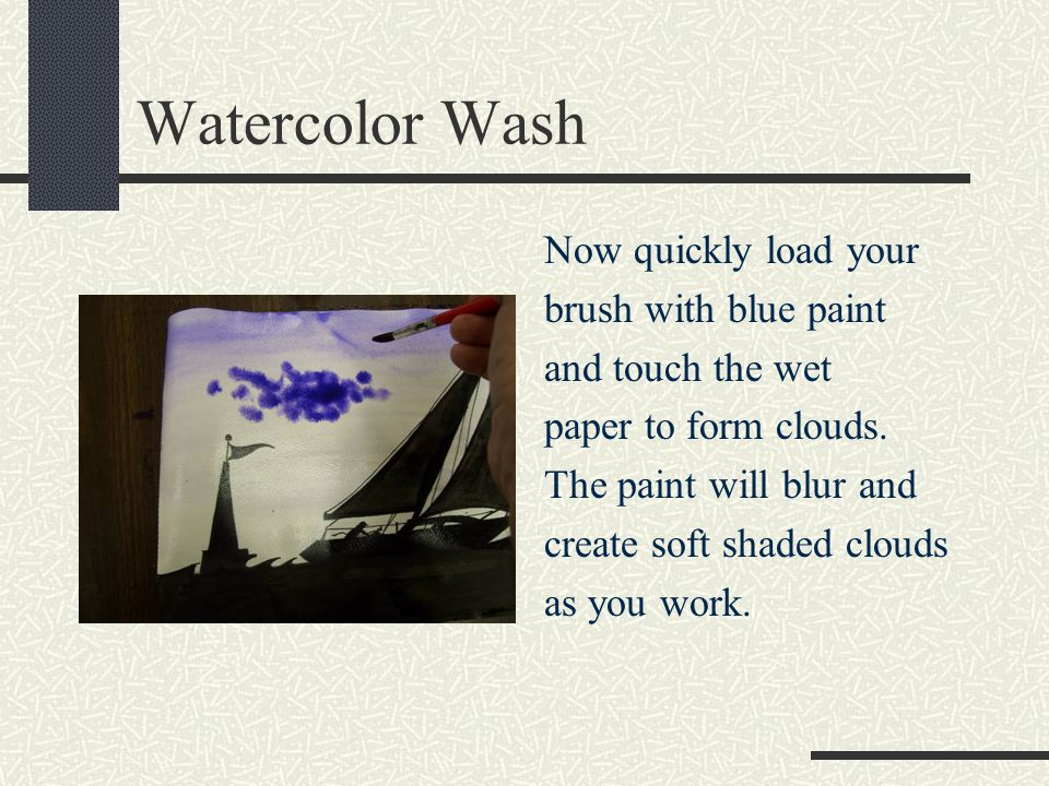 Watercolor Wash Now quickly load your brush with blue paint and touch the wet paper to form clouds.
