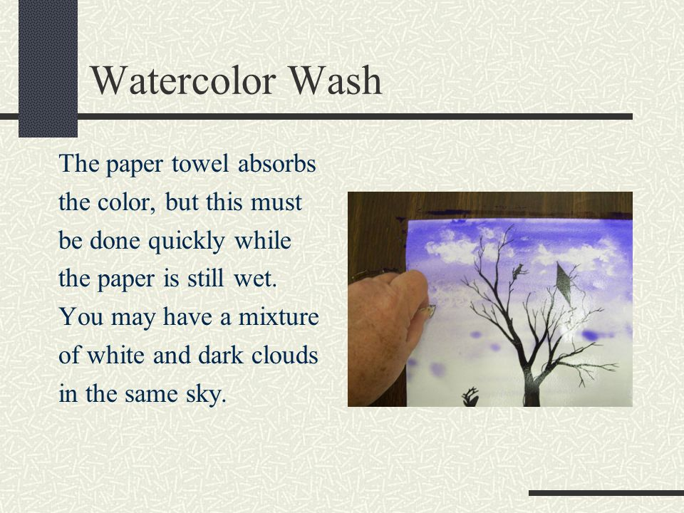 Watercolor Wash The paper towel absorbs the color, but this must be done quickly while the paper is still wet.