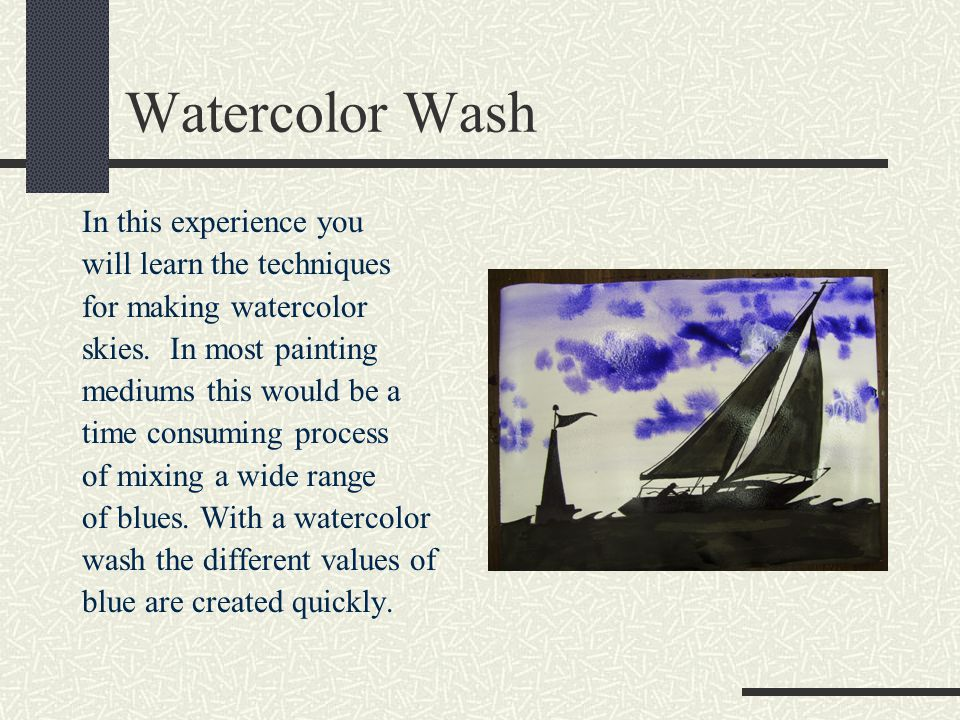 Watercolor Wash In this experience you will learn the techniques for making watercolor skies.