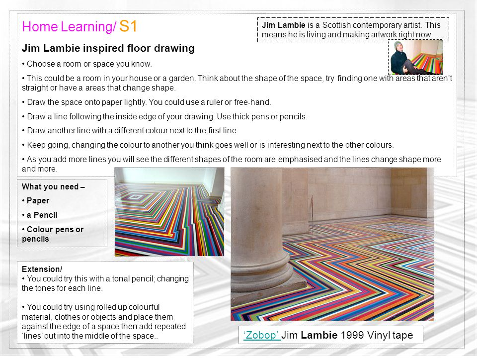 'Zobop' 'Zobop' Jim Lambie 1999 Vinyl tape Home Learning/ S1 Jim Lambie inspired floor drawing Choose a room or space you know.