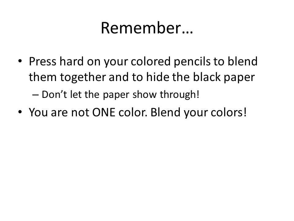 Remember… Press hard on your colored pencils to blend them together and to hide the black paper – Don't let the paper show through.