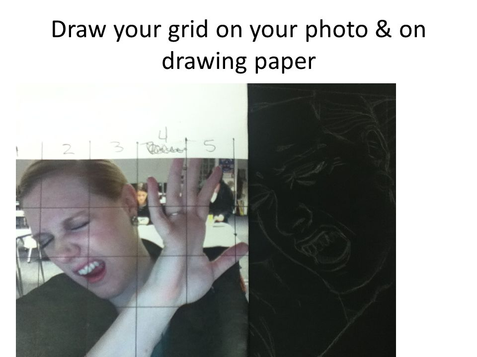 Draw your grid on your photo & on drawing paper