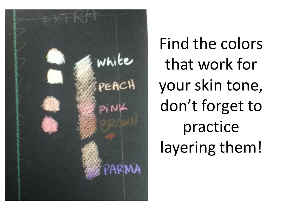 Find the colors that work for your skin tone, don't forget to practice layering them!