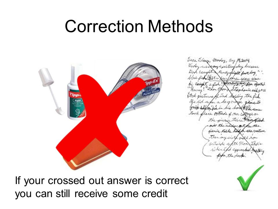 Correction Methods If your crossed out answer is correct you can still receive some credit