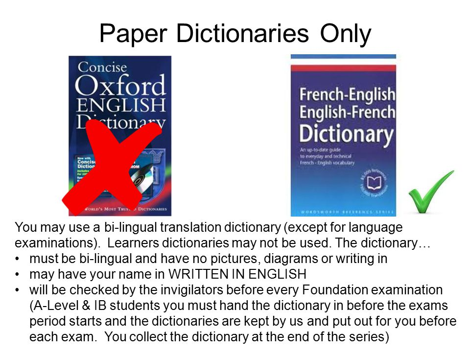 Paper Dictionaries Only You may use a bi-lingual translation dictionary (except for language examinations).