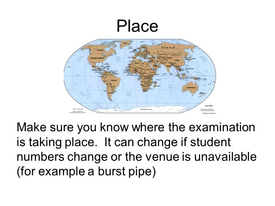 Place Make sure you know where the examination is taking place.