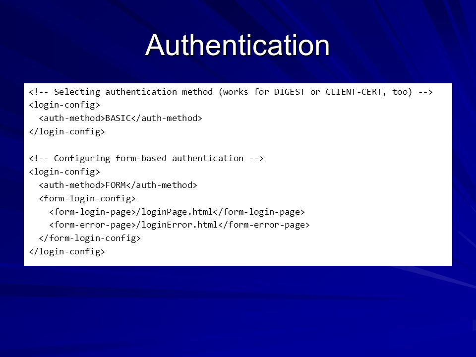 Authentication BASIC FORM /loginPage.html /loginError.html