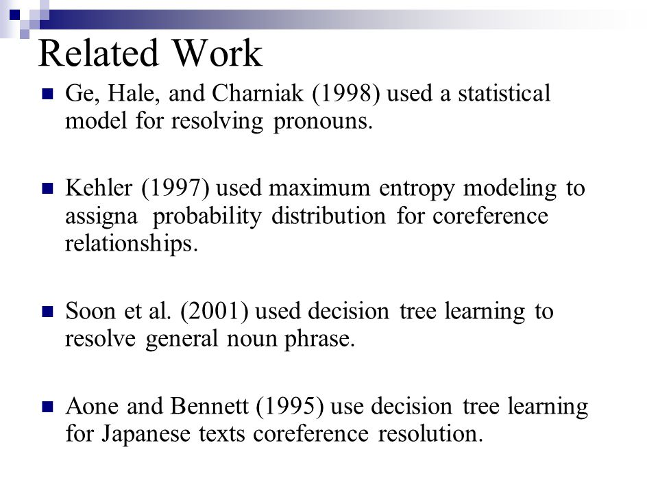 Related Work Ge, Hale, and Charniak (1998) used a statistical model for resolving pronouns.
