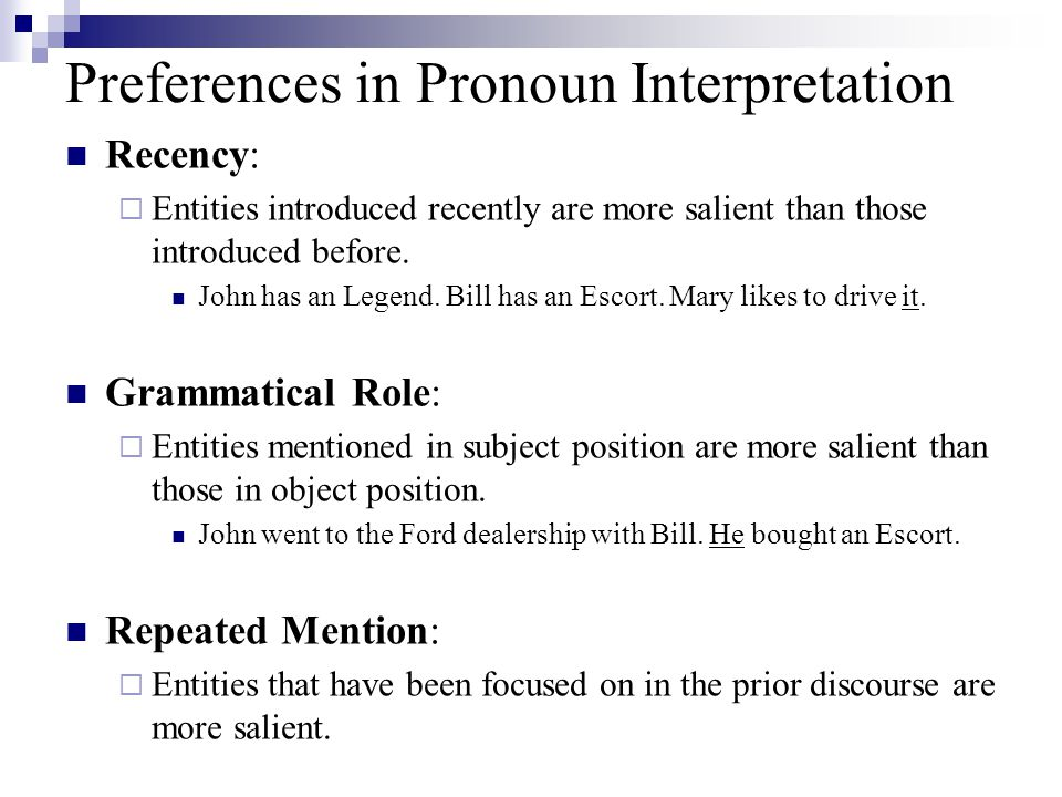 Preferences in Pronoun Interpretation Recency:  Entities introduced recently are more salient than those introduced before.