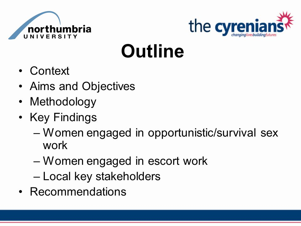 Outline Context Aims and Objectives Methodology Key Findings –Women engaged in opportunistic/survival sex work –Women engaged in escort work –Local key stakeholders Recommendations