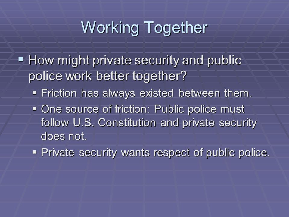 Working Together  How might private security and public police work better together.