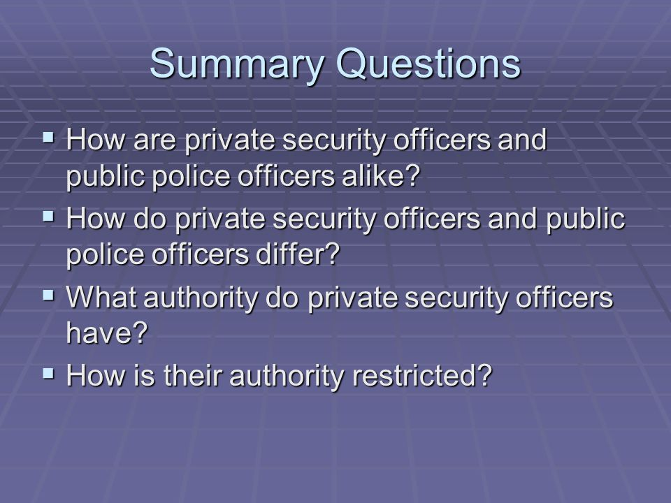 Summary Questions  How are private security officers and public police officers alike.
