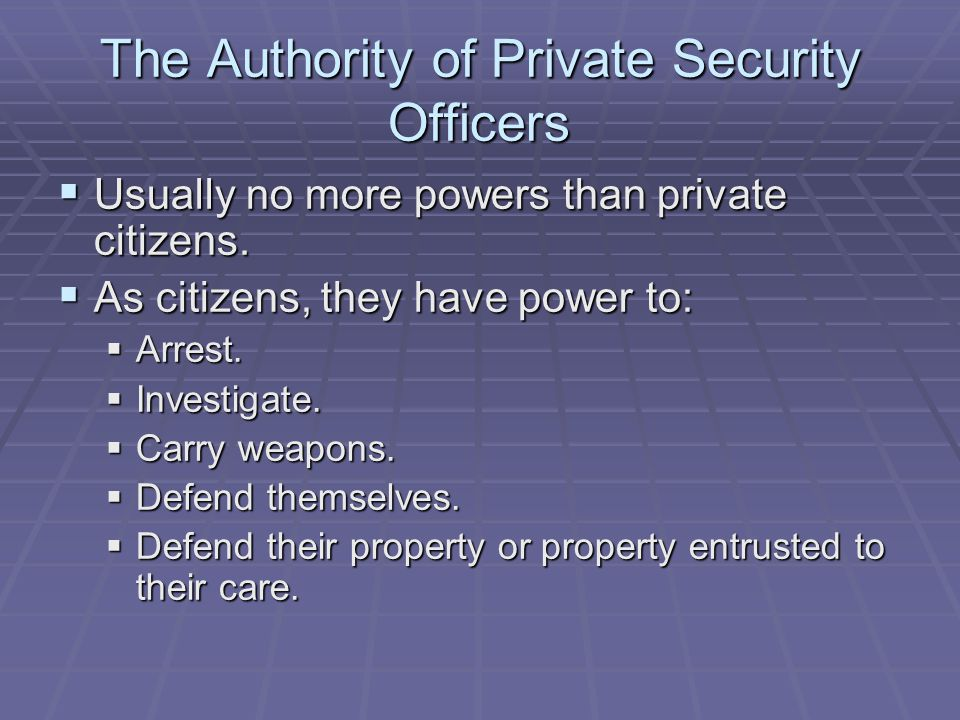 The Authority of Private Security Officers  Usually no more powers than private citizens.