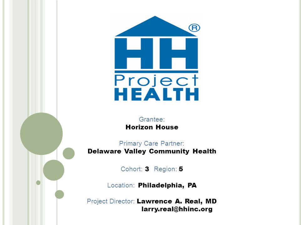 Grantee: Horizon House Primary Care Partner: Delaware Valley Community Health Cohort: 3 Region: 5 Location: Philadelphia, PA Project Director: Lawrence A.