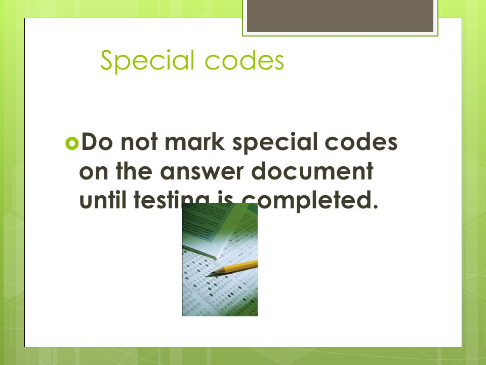  Do not mark special codes on the answer document until testing is completed. Special codes
