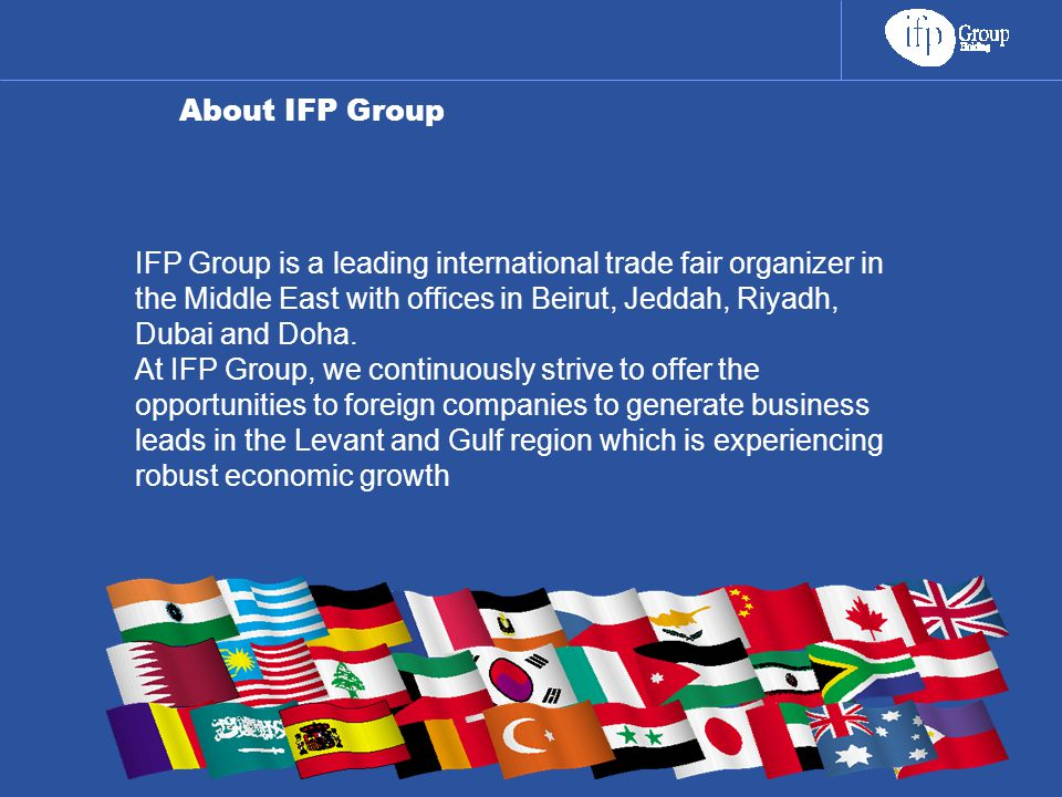 About IFP Group IFP Group is a leading international trade fair organizer in the Middle East with offices in Beirut, Jeddah, Riyadh, Dubai and Doha.