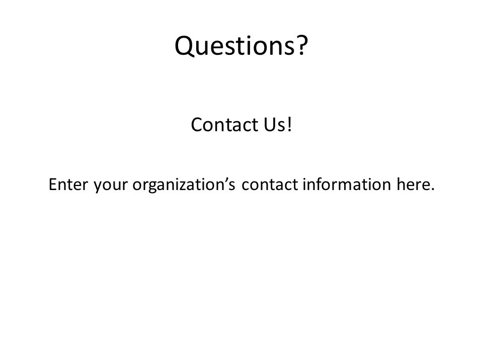 Questions Contact Us! Enter your organization's contact information here.