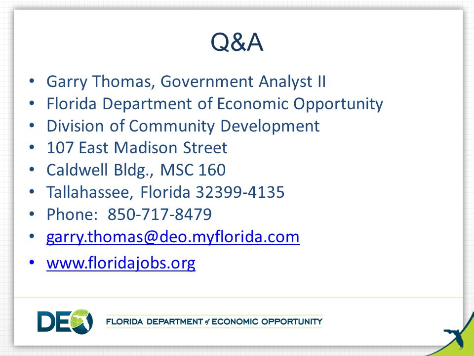Garry Thomas, Government Analyst II Florida Department of Economic Opportunity Division of Community Development 107 East Madison Street Caldwell Bldg., MSC 160 Tallahassee, Florida Phone: Q&A