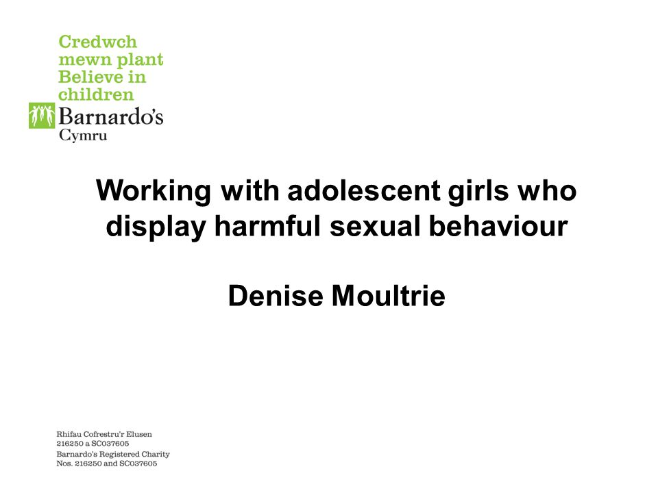 Working with adolescent girls who display harmful sexual behaviour Denise Moultrie