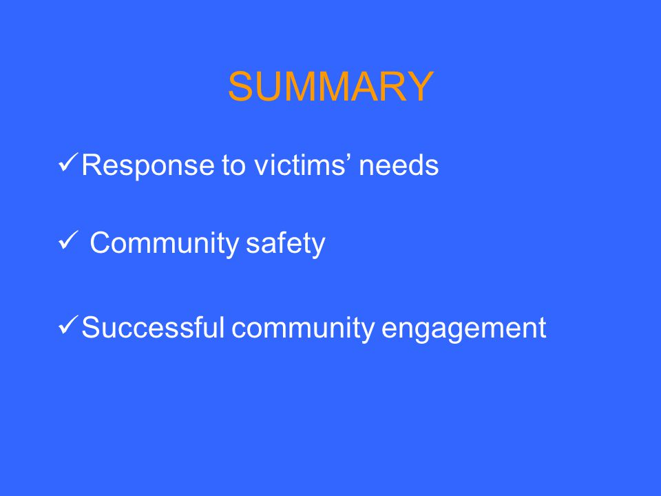 SUMMARY Response to victims' needs Community safety Successful community engagement
