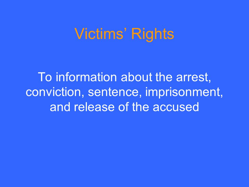 To information about the arrest, conviction, sentence, imprisonment, and release of the accused Victims' Rights