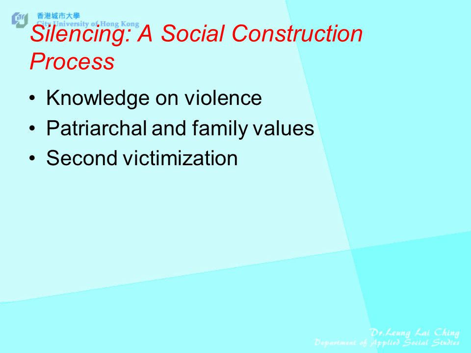 Silencing: A Social Construction Process Knowledge on violence Patriarchal and family values Second victimization