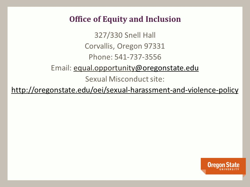 Office of Equity and Inclusion 327/330 Snell Hall Corvallis, Oregon Phone: Sexual Misconduct site: