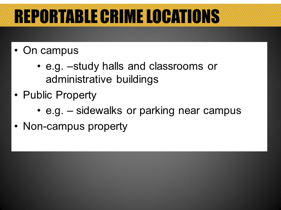 REPORTABLE CRIME LOCATIONS On campus e.g.