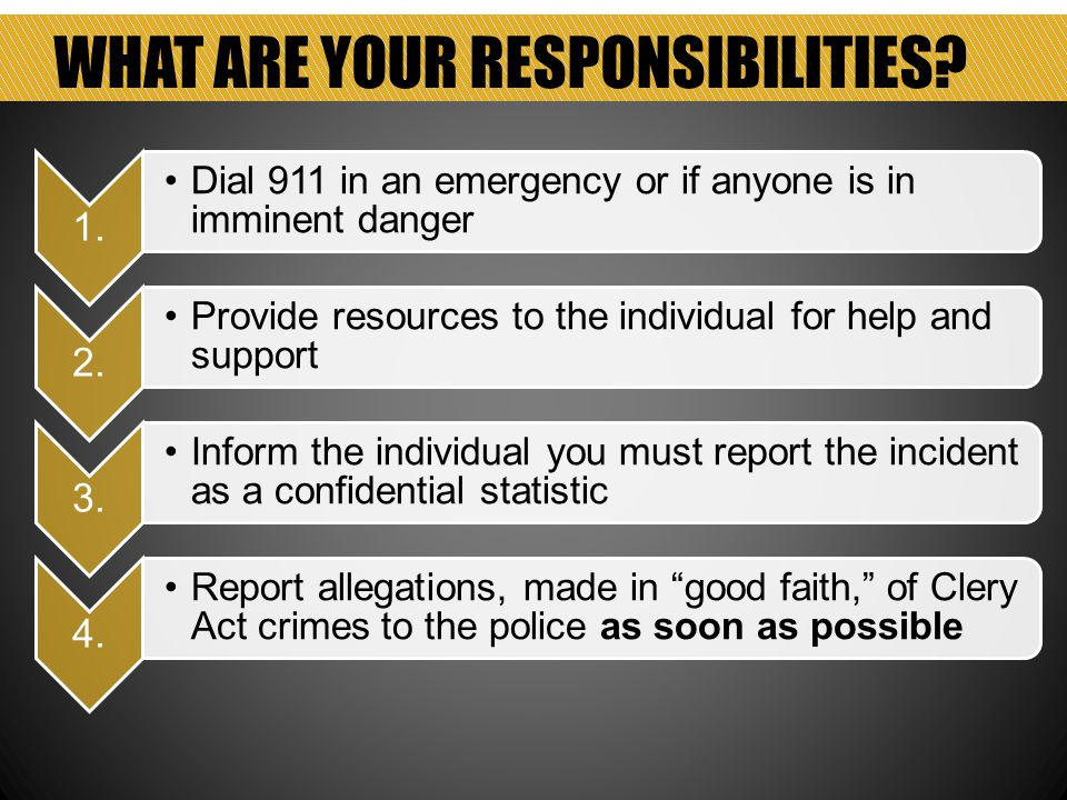 WHAT ARE YOUR RESPONSIBILITIES. 1. Dial 911 in an emergency or if anyone is in imminent danger 2.