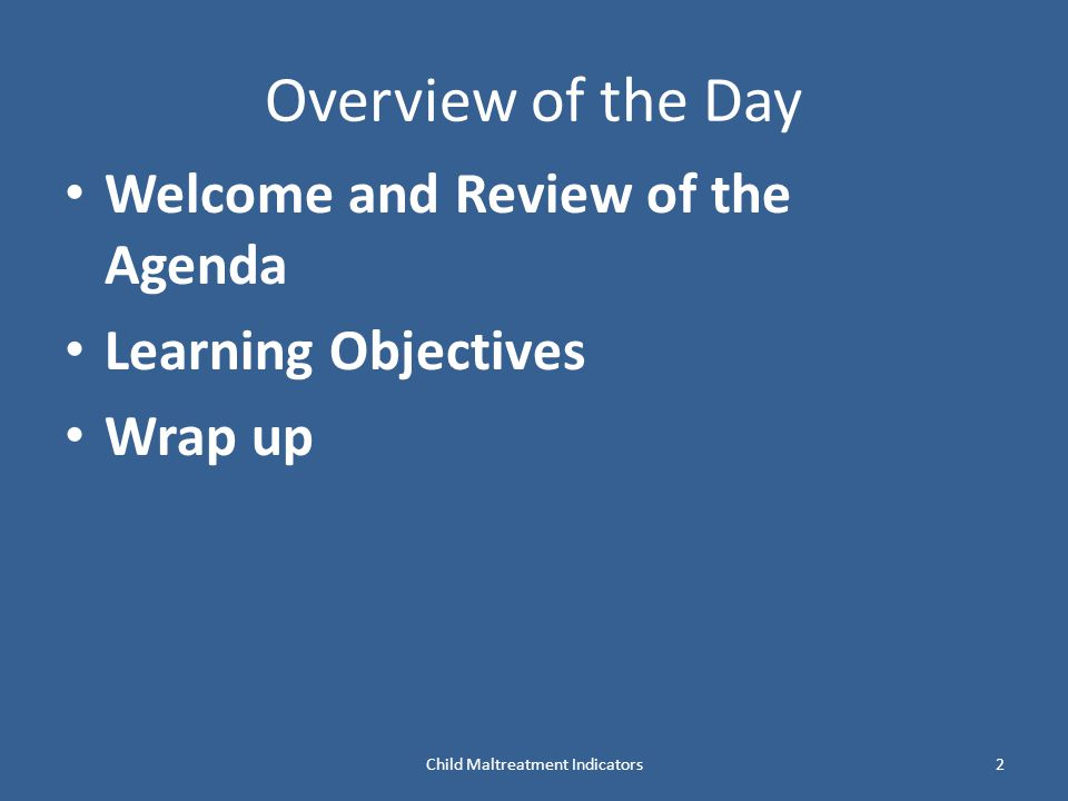 Child Maltreatment Indicators2 Overview of the Day Welcome and Review of the Agenda Learning Objectives Wrap up